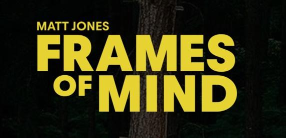 Matt Jones Frames of Mind